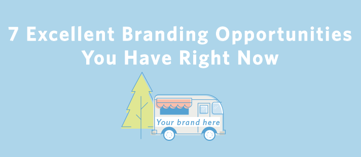 7 Excellent Branding Opportunities You Have Right Now