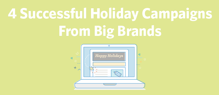 4 Successful Holiday Campaigns From Big Brands
