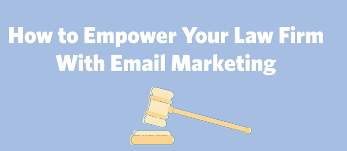 How to Empower Your Law Firm With Email Marketing