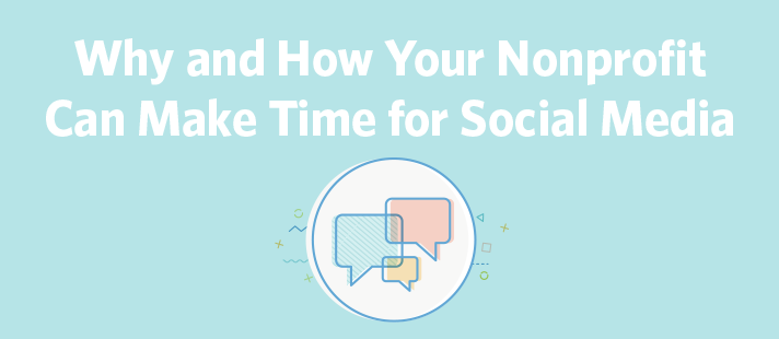 Why and How Your Nonprofit Can Make Time for Social Media