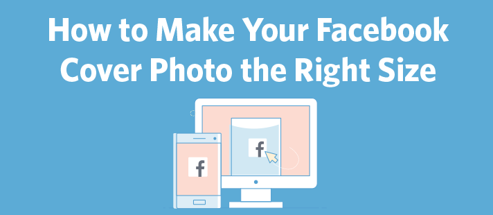 How to Make Your Facebook Cover Photo The Right Size