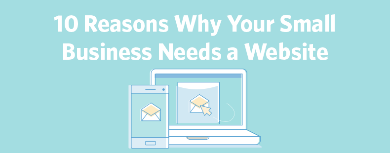10 Reasons Why Your Small Business Needs a Website