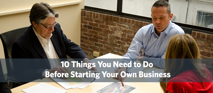 10 Things You Need to Do Before Starting Your Own Business