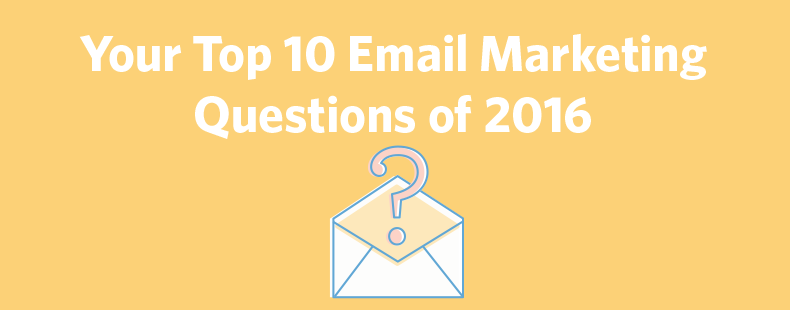 Your Top 10 Email Marketing Questions of 2016