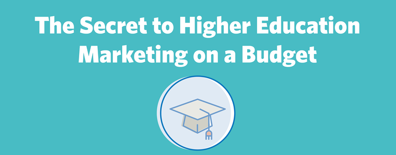 The Secret to Higher Education Marketing on a Budget