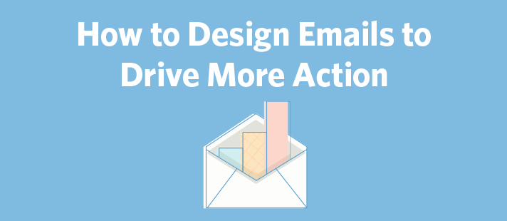 How to Design Emails to Drive More Action