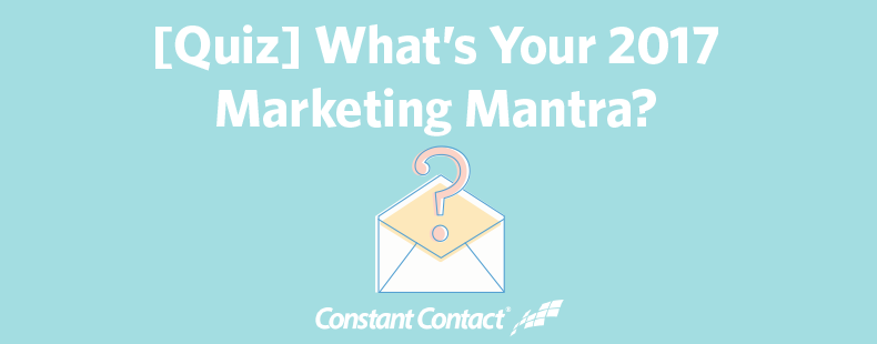 [Quiz] What's Your 2017 Marketing Mantra?