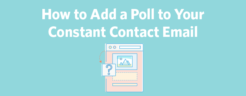How to Add a Poll to Your Constant Contact Email