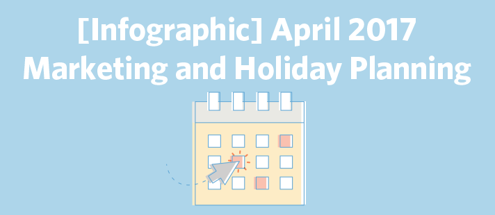 April 2017 Marketing and Holiday Planning