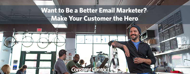 Want to Be a Better Email Marketer? Make Your Customer the Hero