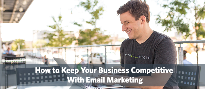 How to Keep Your Business Competitive With Email Marketing