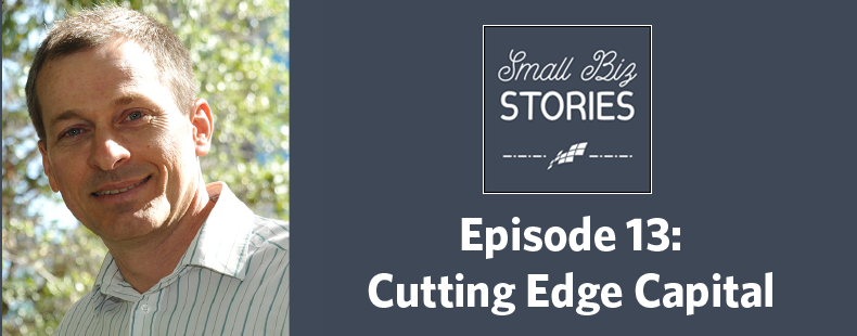 Cutting Edge Capital — Small Biz Stories, Episode 13