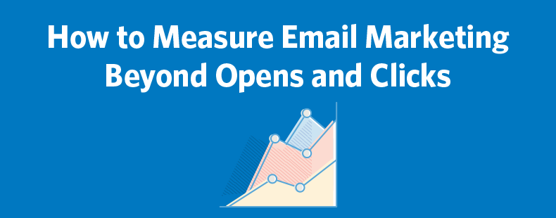 How to Measure Email Marketing Beyond Opens and Clicks