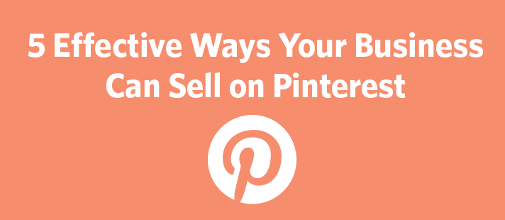 5 Effective Ways Your Business Can Sell on Pinterest