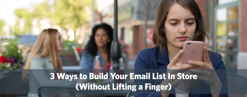 3 Ways to Build Your Email List In Store (Without Lifting a Finger)