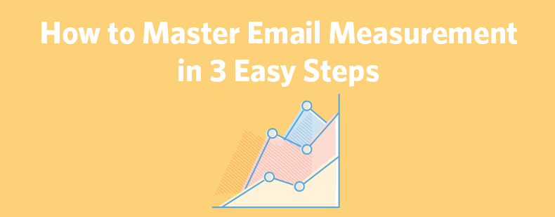 How to Master Email Measurement in 3 Easy Steps