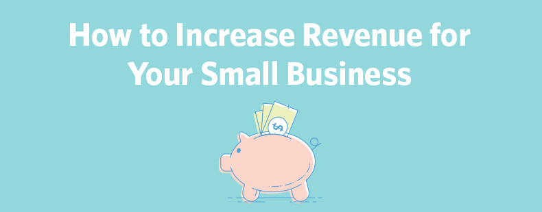 How to Increase Revenue for Your Small Business