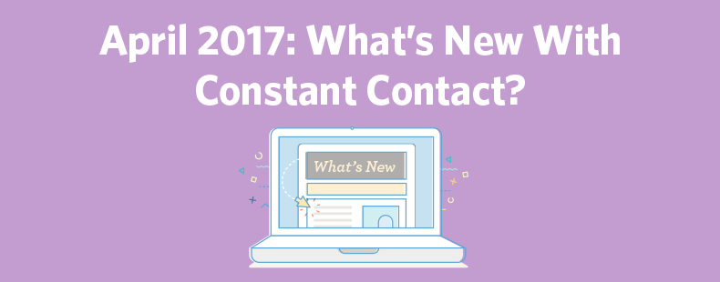 April 2017: What's New With Constant Contact?