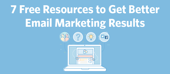 7 Free Resources to Get Better Email Marketing Results