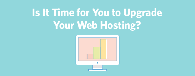 Is It Time for You to Upgrade Your Web Hosting?