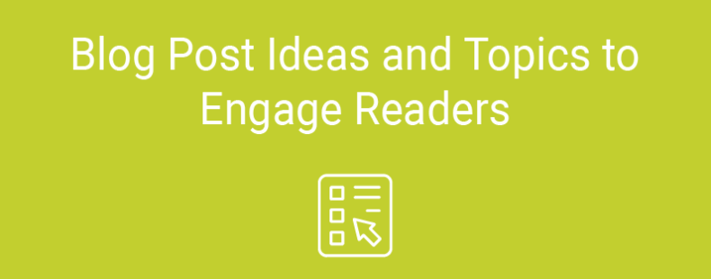 Blog Post Ideas and Topics to Engage Readers