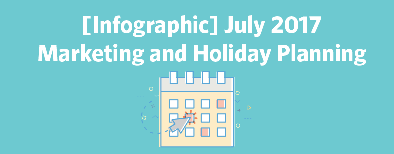July 2017 Marketing and Holiday Planning