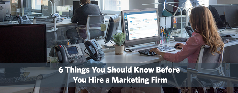 6 Things You Should Know Before You Hire a Marketing Firm