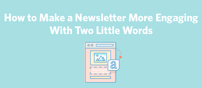 How to Make a Newsletter More Engaging With Two Little Words