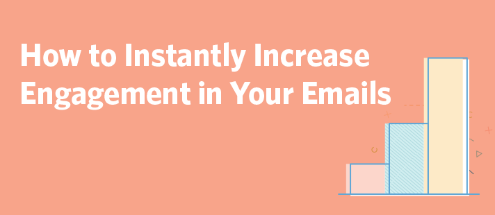 How to Instantly Increase Engagement in Your Emails