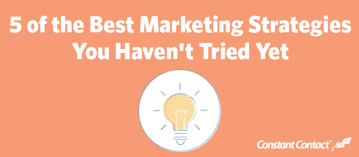 5 of the Best Marketing Strategies You Haven't Tried Yet