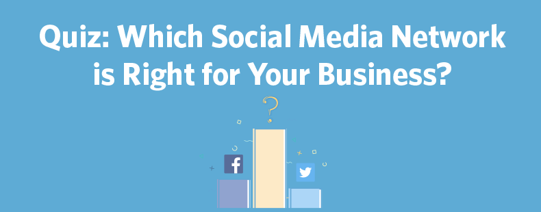 Quiz: Which Social Media Network is Right for Your Business?