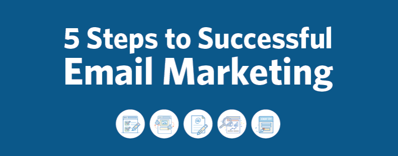The 5 Steps of Successful Email Marketing