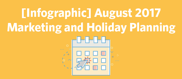 August 2017 Marketing and Holiday Planning