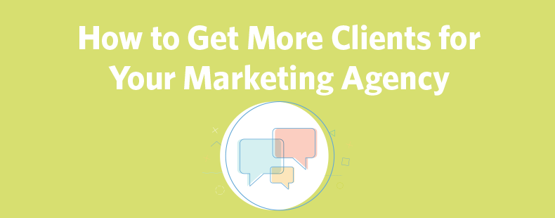 How to Get More Clients for Your Marketing Agency