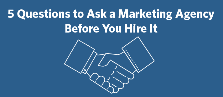 5 Questions to Ask a Marketing Agency Before You Hire It