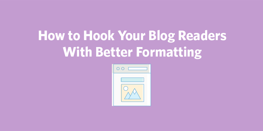 How to Hook Your Blog Readers With Better Formatting | Constant Contact Blogs
