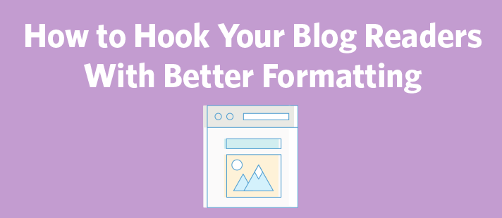 How to Hook Your Blog Readers With Better Formatting