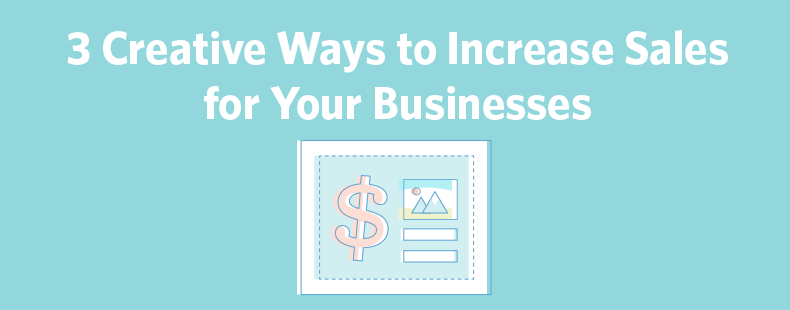 3 Creative Ways to Increase Sales for Your Business