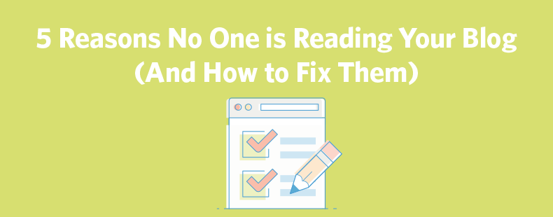 5 Reasons Why No One is Reading Your Blog (And How to Fix Them)