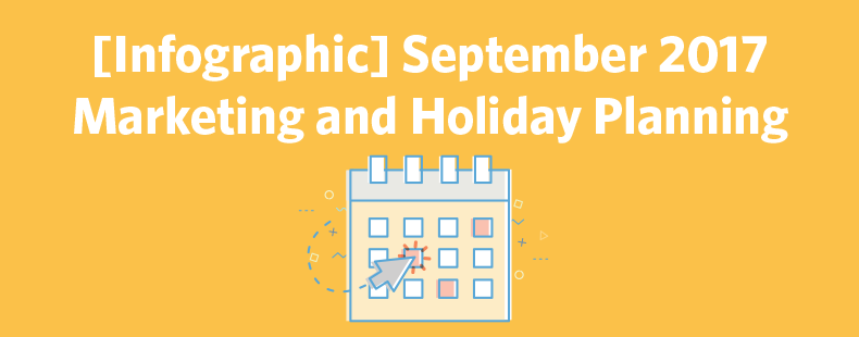 September 2017 Marketing and Holiday Planning