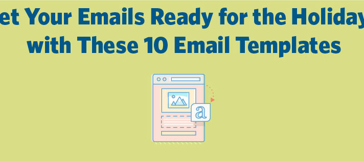 Get Your Emails Ready for the Holidays with These 10 Email Templates