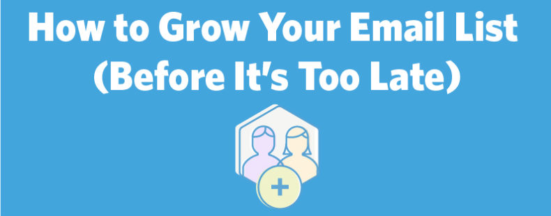 How to Grow Your Email List (Before It's Too Late)
