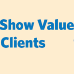 How to Show Value to Your Clients Header