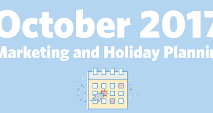 October 2017 Marketing and Holiday Planning