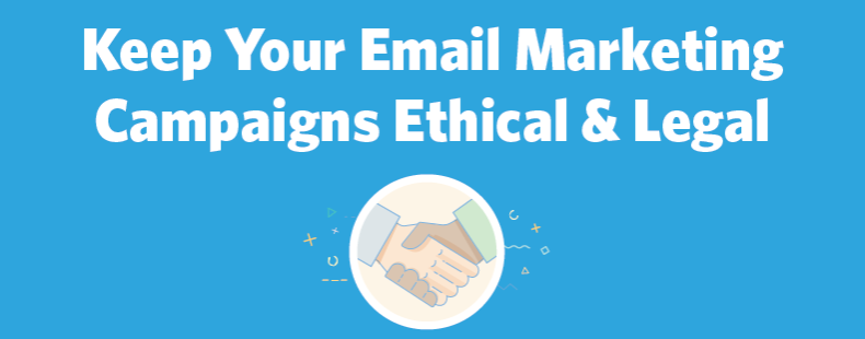 How to Keep Your Email Marketing Campaigns Ethical & Legal