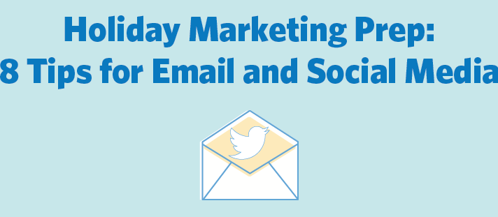 Holiday Marketing Prep: 8 Tips for Email And Social Media