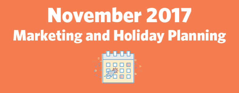 November 2017 Marketing and Holiday Planning