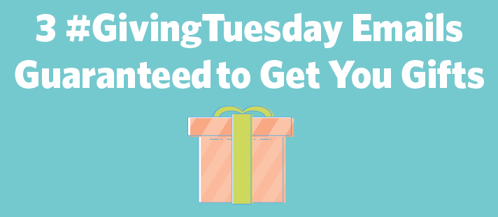 3 #GivingTuesday Emails Guaranteed to Get You Gifts