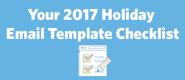 Your 2017 Holiday Email Template Checklist