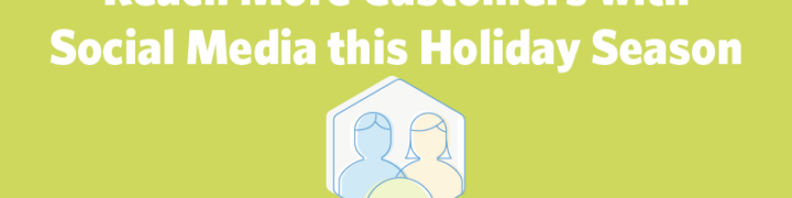 3 Ways to Reach More Customers with Social Media this Holiday Season Header